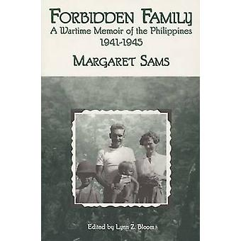 Forbidden Family - A Wartime Memoir of the Philippines - 1941-45 by Ma