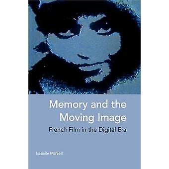 Memory and the Moving Image - French Film in the Digital Era by Isabel
