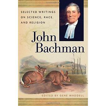 John Bachman-escritos seleccionados sobre ciencia-raza y religión por gen