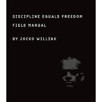 Discipline Equals Freedom - Field Manual by Jocko Willink - 9781250156