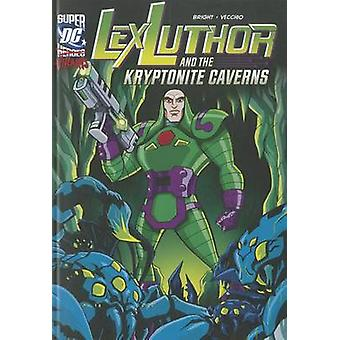 Lex Luthor and the Kryptonite Caverns by J E Bright - Luciano Vecchio