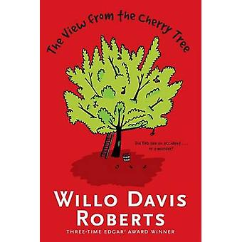 The View from the Cherry Tree by Willo Davis Roberts - 9781481439947