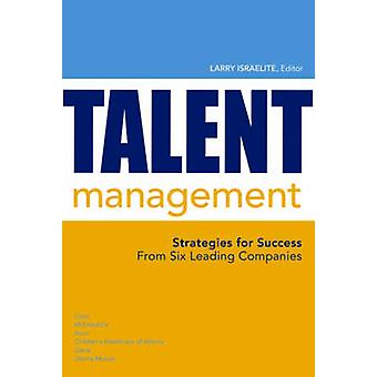 Talent Management - Strategies for Success from Six Leading Companies