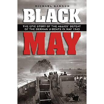 Black May - The Epic Story of the Allies' Defeat of the German U-boats