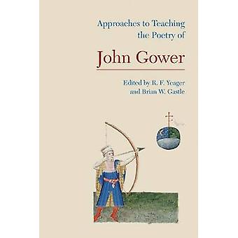 Approaches to Teaching the Poetry of John Gower by R. F. Yeager - Bri