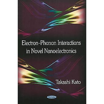 Electron-Phonon Interactions in Novel Nanoelectronics by Takashi Kato