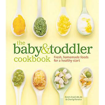 The Baby & Toddler Cookbook  - Fresh - Homemade Foods for a Healthy St