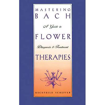 Mastering Bach Flower Therapies - A Guide to Diagnosis and Treatment b