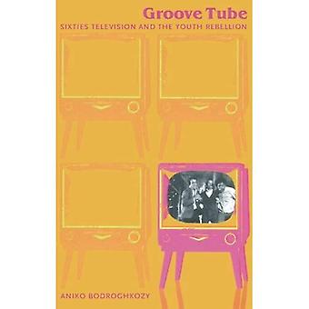 Groove Tube: Sixties Television and the Youth Rebellion (en)