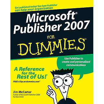 Microsoft Office Publisher 2007 For Dummies by Jim McCarter & Jacqui Salerno Mabin