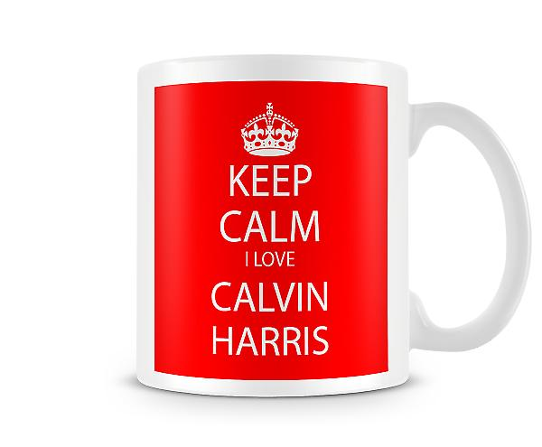 Keep Calm I Love Calvin Harris Printed Mug