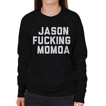 Jason Fucking Momoa Women's Sweatshirt