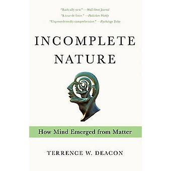 Incomplete Nature - How Mind Emerged from Matter by Terrence W. Deacon