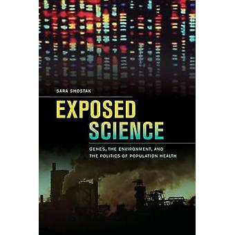 Exposed Science - Genes - the Environment - and the Politics of Popula