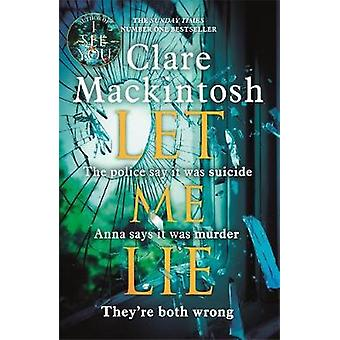 Let Me Lie by Clare Mackintosh - 9780751564907 Book