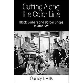 Cutting Along the Color Line - Black Barbers and Barber Shops in Ameri