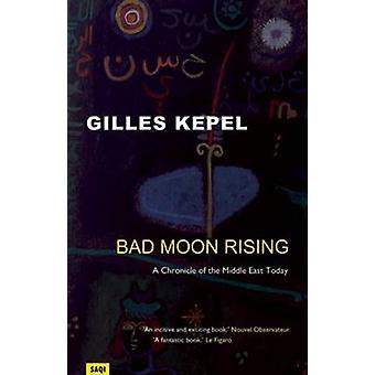 Bad Moon Rising - en krönika om Mellanöstern idag av Gilles Kepel