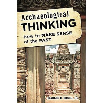 Archeologisch denken - How to Make gevoel van het verleden door Charles E.