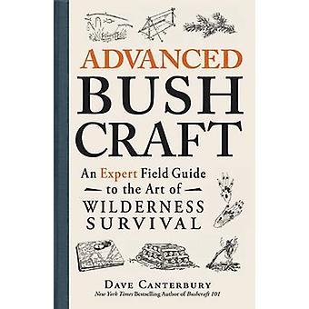 Advanced Bushcraft - An Expert Field Guide to the Art of Wilderness Su