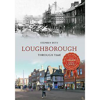 Loughborough gennem tiden af Stephen Butt - 9781445615264 bog