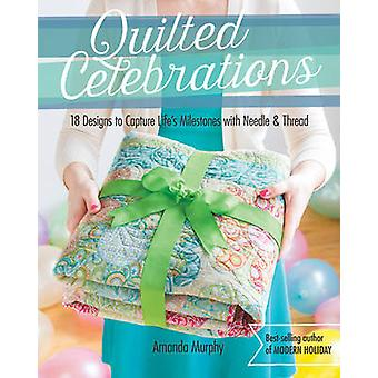 Quilted Celebrations - 18 Designs to Capture Life's Milestones with Ne