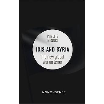 Nononsense Isis and Syria - The New Global War on Terror by Phyllis Be