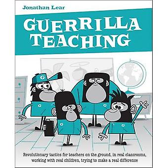Guerrilla Teaching - Revolutionary Tactics for Teachers on the Ground