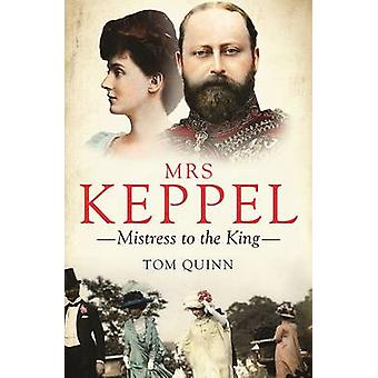 Mrs Keppel - Mistress to the King by Tom Quinn - 9781785900488 Book