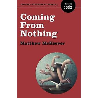 Coming From Nothing - A Thought Experiment Novella by Matthew McKeever
