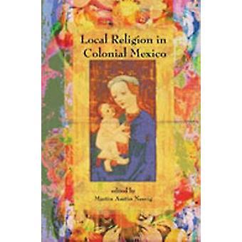 Religion locale au Mexique Colonial par Martin Austin Nesvig - 978082633