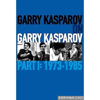 Garry Kasparov on Garry Kasparov - Part 1 - 1973-1985 by Garry Kasparo