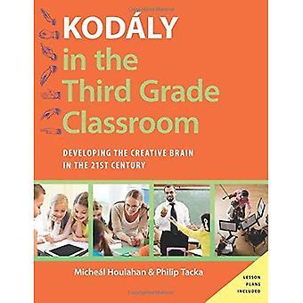 Kodo ly in het derde leerjaar klas: ontwikkeling van het creatieve brein in de 21e eeuw (Kodaly vandaag handboek...