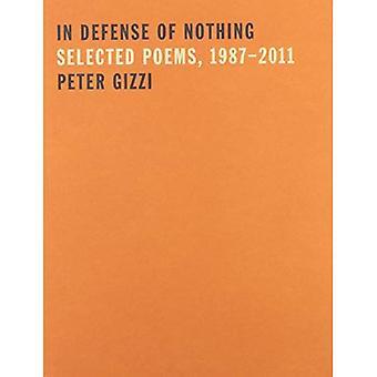 Till försvar för ingenting: valda dikter, 1987-2011 (Wesleyan poesi)