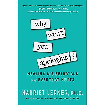 Why Won't You Apologize?:�Healing Big Betrayals and�Everyday Hurts