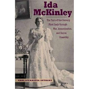 Ida McKinley: The Turn-of-the-Century First Lady through War, Assassination and Secret Disability