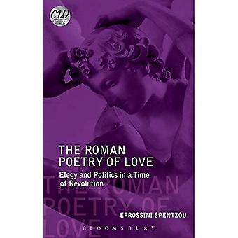 The Roman Poetry of Love: Elegy and Politics in a Time of Revolution (Classical World)