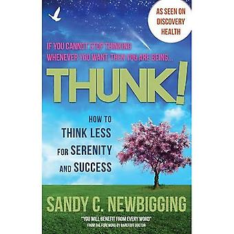 Thunk!: Freedom from Thinking Too Much for Serenity and Success