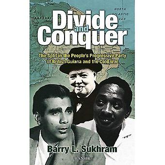 Divide and Conquer : The Split in the People's Progressive Party of Guyana and the Cold War