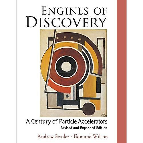 Engines Of Discovery  A Century Of Particle Accelerators (Revised And Expanded Edition)