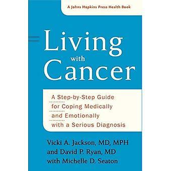 Viviendo con cáncer: una guía paso a paso para hacer frente médicamente y emocionalmente con un diagnóstico grave (un Johns Hopkins Press salud Book)
