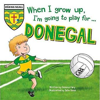 When I Grow Up, I'm Going� to Play for Donegal