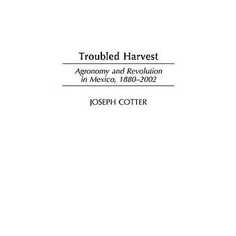 Troubled Harvest Agronomy and Revolution in Mexico 18802002 by Connelly & Michael R.