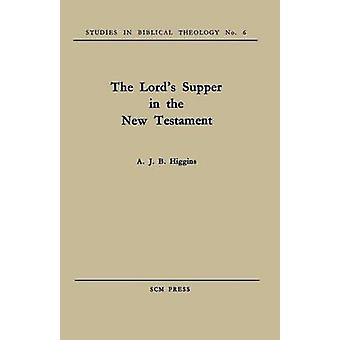 The Lords Supper in the New Testament by Higgins & A. J. B.