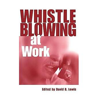 Whistleblowing at Work by Lewis & David