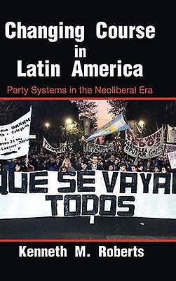 Changing Course in Latin America by Roberts & Kenneth M.