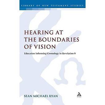 Hearing at the Boundaries of Vision by Ryan & Sean Michael