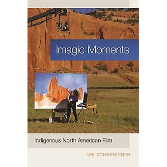 Imagic Moments Indigenous North American Film by Schweninger & Lee