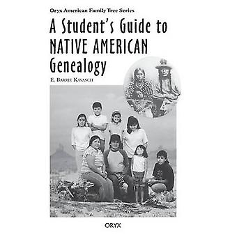 A Students Guide to Native American Genealogy by Kavasch & E. Barrie