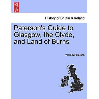 Patersons Guide to Glasgow the Clyde and Land of Burns by Paterson & William