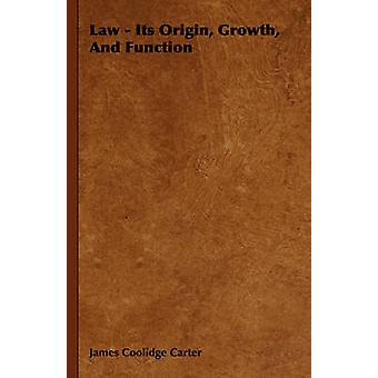 Law  Its Origin Growth and Function by Carter & James Coolidge